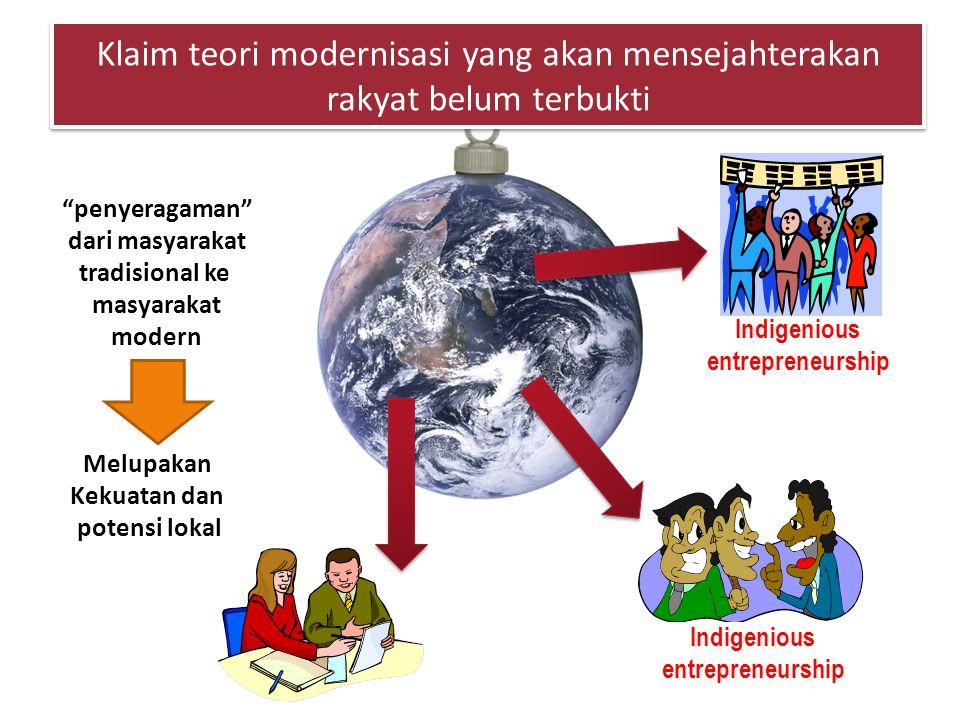"""Klaim teori modernisasi yang akan mensejahterakan rakyat belum terbukti """"penyeragaman"""" dari masyarakat tradisional ke masyarakat modern Melupakan Keku"""
