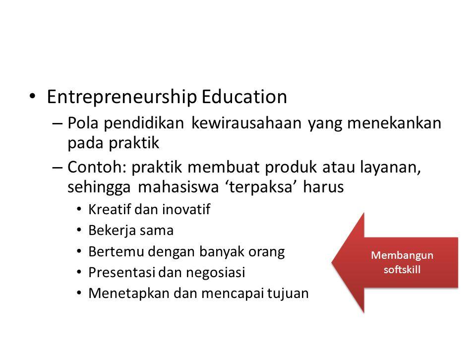 Entrepreneurship Education – Pola pendidikan kewirausahaan yang menekankan pada praktik – Contoh: praktik membuat produk atau layanan, sehingga mahasi