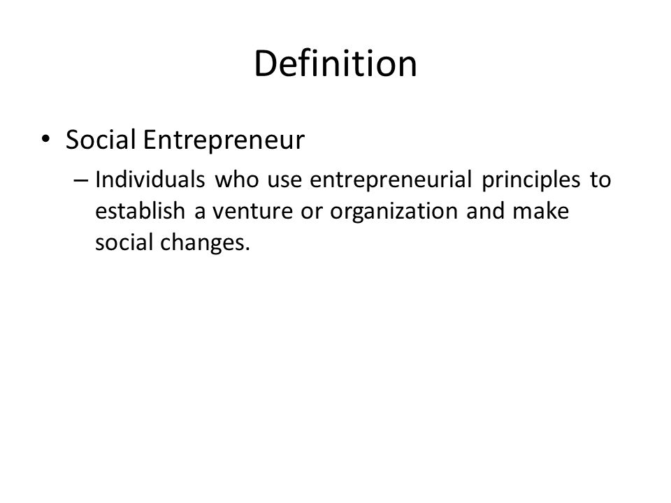 Definition Social Entrepreneur – Individuals who use entrepreneurial principles to establish a venture or organization and make social changes.