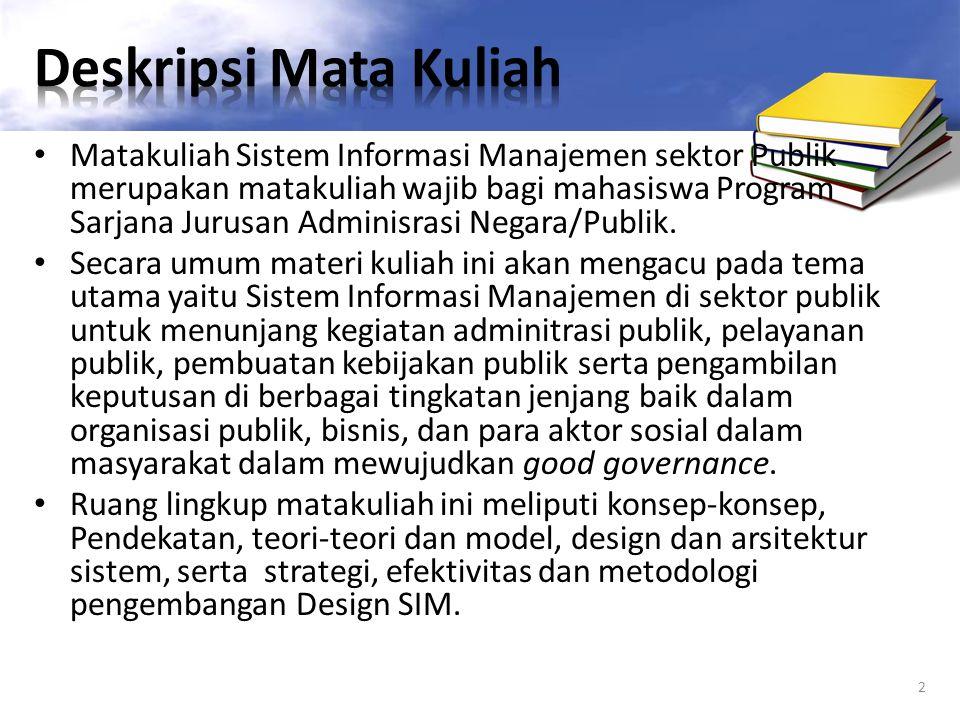 Matakuliah Sistem Informasi Manajemen sektor Publik merupakan matakuliah wajib bagi mahasiswa Program Sarjana Jurusan Adminisrasi Negara/Publik. Secar
