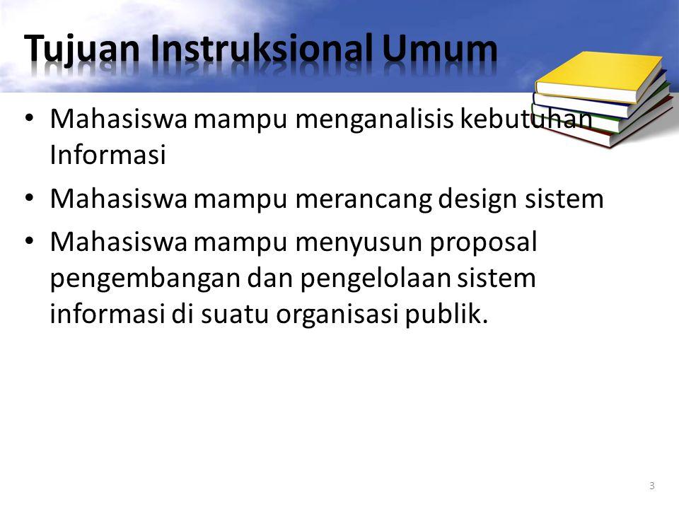 Mahasiswa mampu menganalisis kebutuhan Informasi Mahasiswa mampu merancang design sistem Mahasiswa mampu menyusun proposal pengembangan dan pengelolaa
