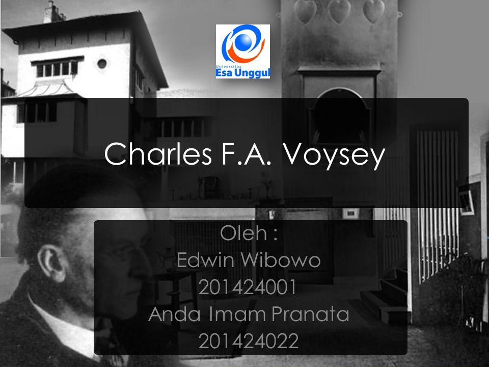 Charles F.A. Voysey Oleh : Edwin Wibowo 201424001 Anda Imam Pranata 201424022
