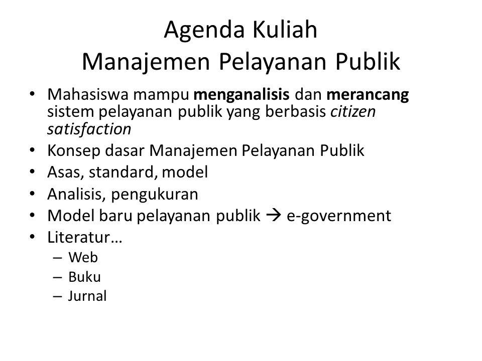 Agenda Kuliah Manajemen Pelayanan Publik Mahasiswa mampu menganalisis dan merancang sistem pelayanan publik yang berbasis citizen satisfaction Konsep