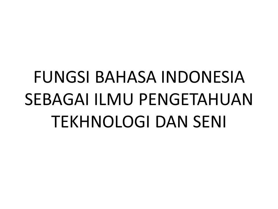 3.2 SARAN Setelah membaca makalah ini kami berharap dapat mendefinisikan fungsi dari bahasa, mengerti hubungan bahasa Indonesia dalam perkembangan ilmu pengetahuan teknologi dan seni serta dapat dengan mudah megerti bahasa yang digunakan oleh sebagian orang untuk menyampaikan sesuatu terutama dalam bidang teknologi dan seni.