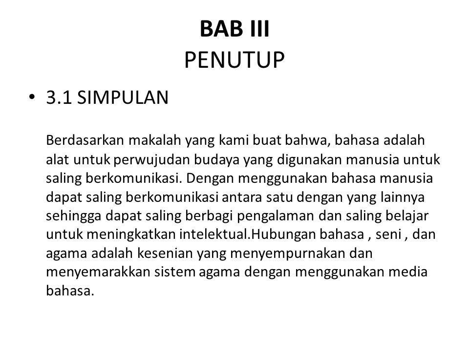 BAB III PENUTUP 3.1 SIMPULAN Berdasarkan makalah yang kami buat bahwa, bahasa adalah alat untuk perwujudan budaya yang digunakan manusia untuk saling