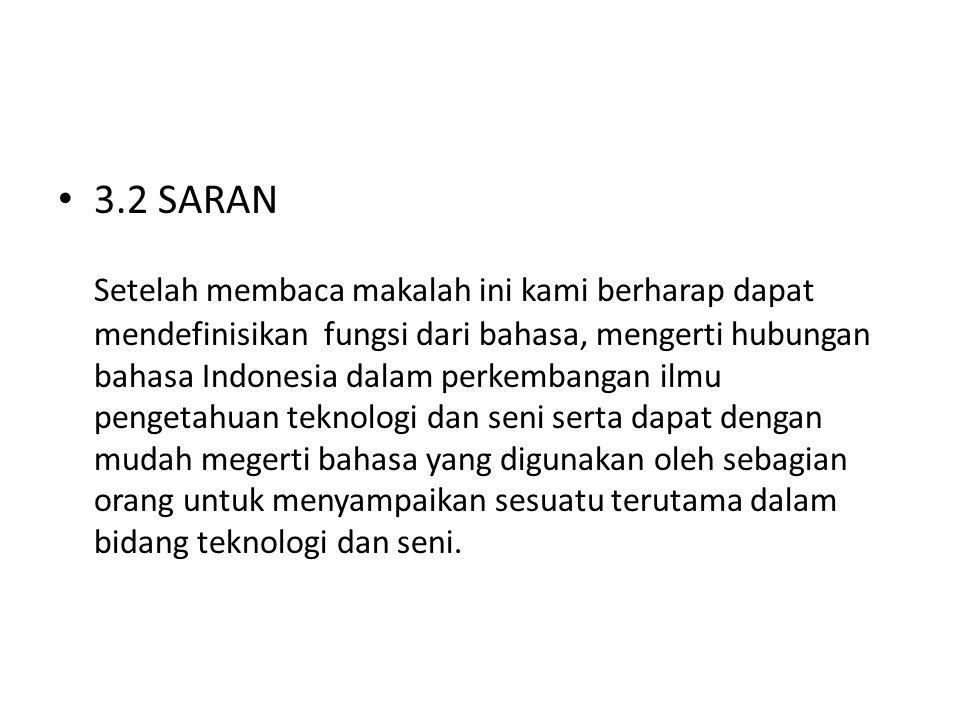 3.2 SARAN Setelah membaca makalah ini kami berharap dapat mendefinisikan fungsi dari bahasa, mengerti hubungan bahasa Indonesia dalam perkembangan ilm
