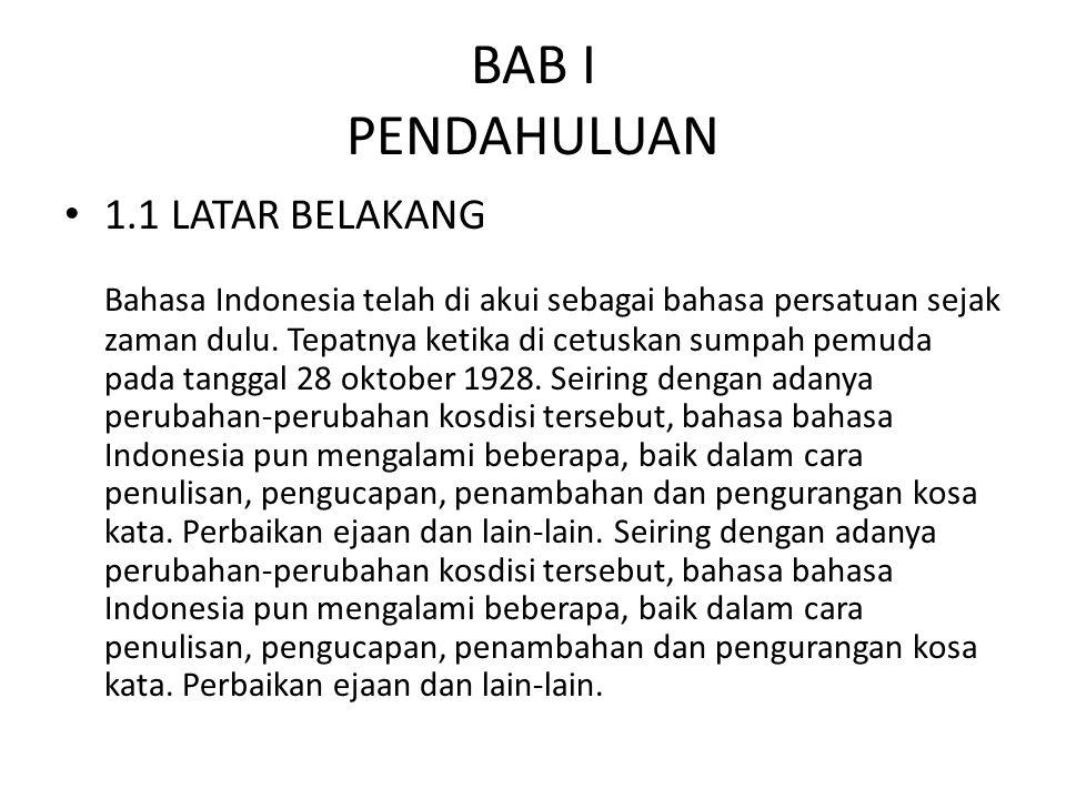 BAB I PENDAHULUAN 1.1 LATAR BELAKANG Bahasa Indonesia telah di akui sebagai bahasa persatuan sejak zaman dulu. Tepatnya ketika di cetuskan sumpah pemu