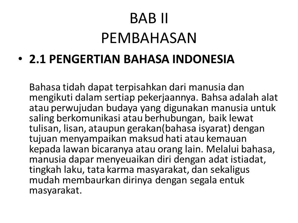 BAB II PEMBAHASAN 2.1 PENGERTIAN BAHASA INDONESIA Bahasa tidah dapat terpisahkan dari manusia dan mengikuti dalam sertiap pekerjaannya. Bahsa adalah a