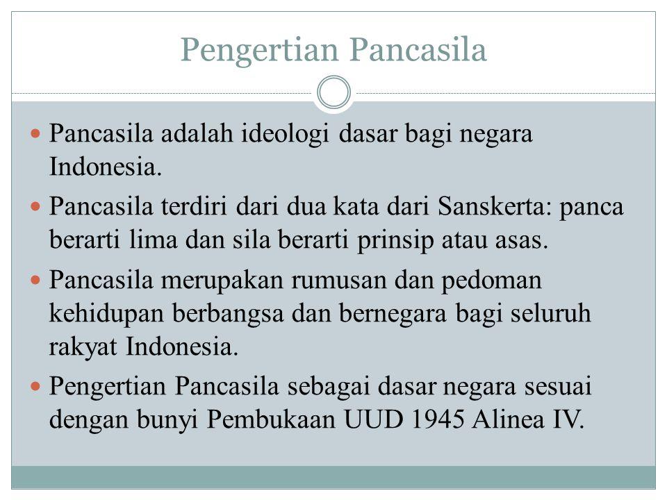 Pengertian Pancasila Pancasila adalah ideologi dasar bagi negara Indonesia. Pancasila terdiri dari dua kata dari Sanskerta: panca berarti lima dan sil