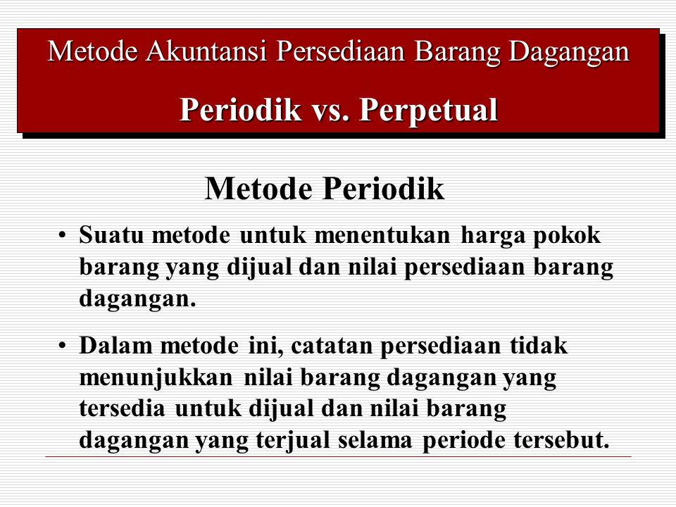 Metode Akuntansi Persediaan Barang Dagangan Periodik vs. Perpetual Metode Akuntansi Persediaan Barang Dagangan Periodik vs. Perpetual Metode Periodik