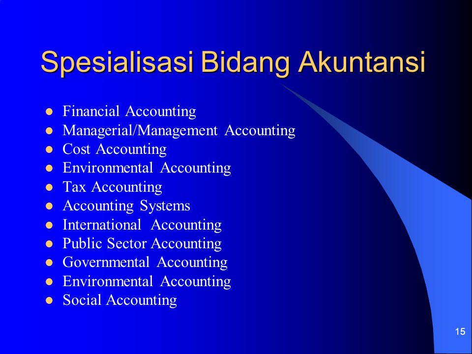 15 Spesialisasi Bidang Akuntansi Financial Accounting Managerial/Management Accounting Cost Accounting Environmental Accounting Tax Accounting Account