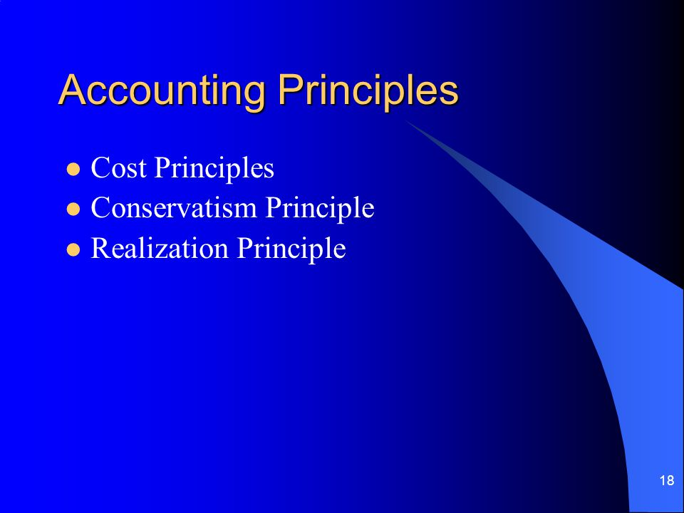 18 Accounting Principles Cost Principles Conservatism Principle Realization Principle