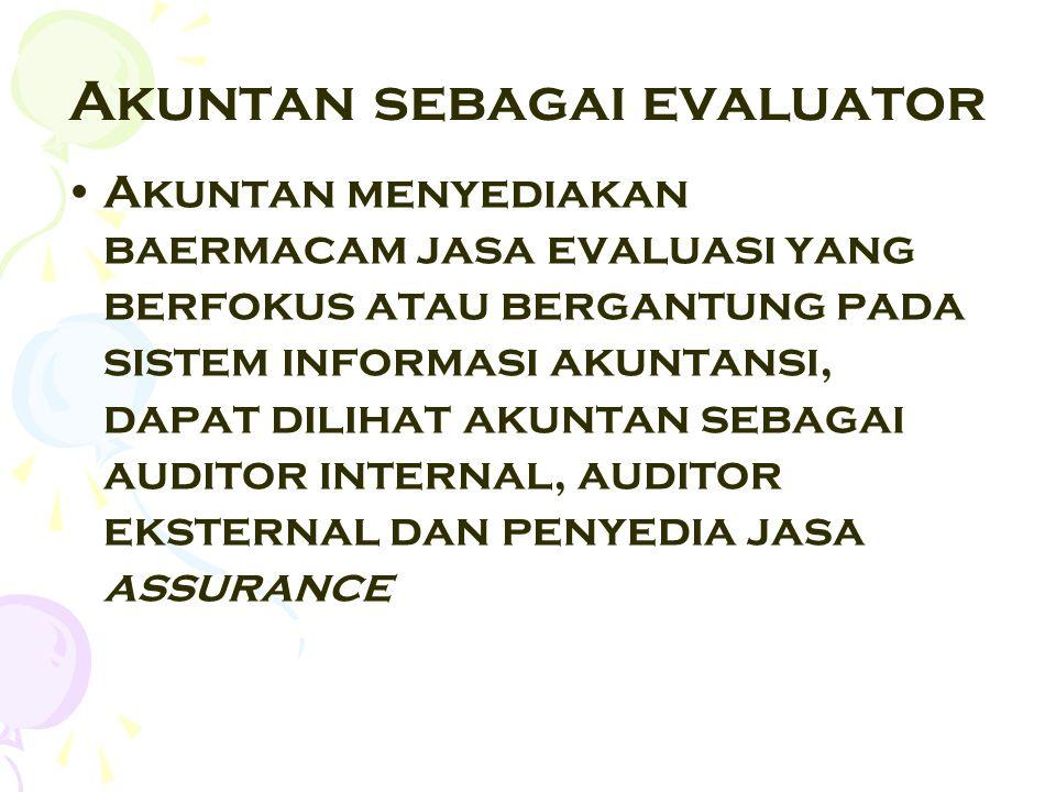 Akuntan sebagai evaluator Akuntan menyediakan baermacam jasa evaluasi yang berfokus atau bergantung pada sistem informasi akuntansi, dapat dilihat aku