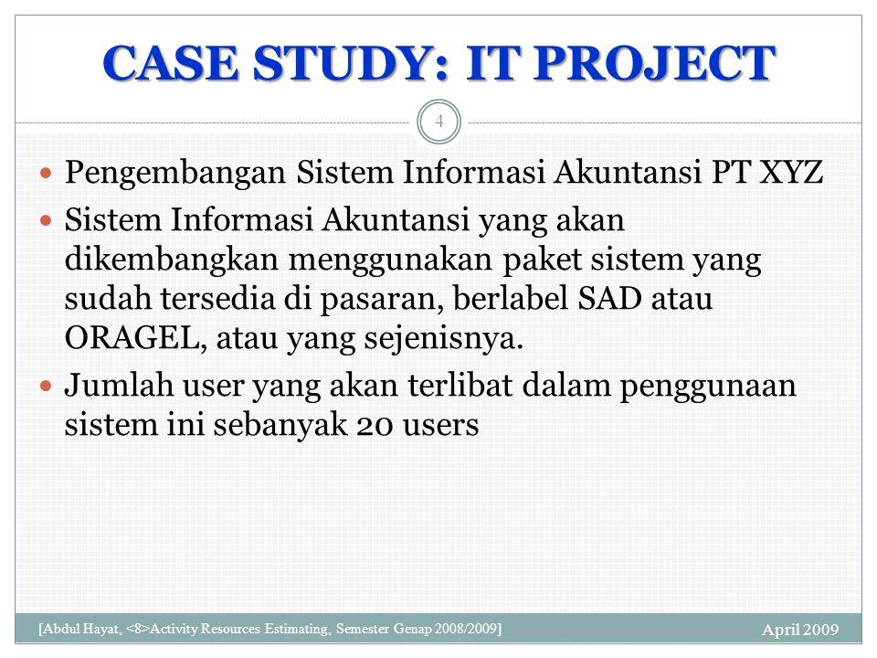 CASE STUDY: IT PROJECT Pengembangan Sistem Informasi Akuntansi PT XYZ Sistem Informasi Akuntansi yang akan dikembangkan menggunakan paket sistem yang sudah tersedia di pasaran, berlabel SAD atau ORAGEL, atau yang sejenisnya.
