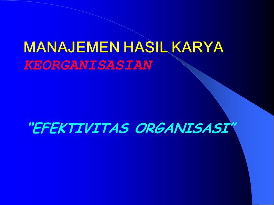 MANAJEMEN HASIL KARYA KEORGANISASIAN EFEKTIVITAS ORGANISASI