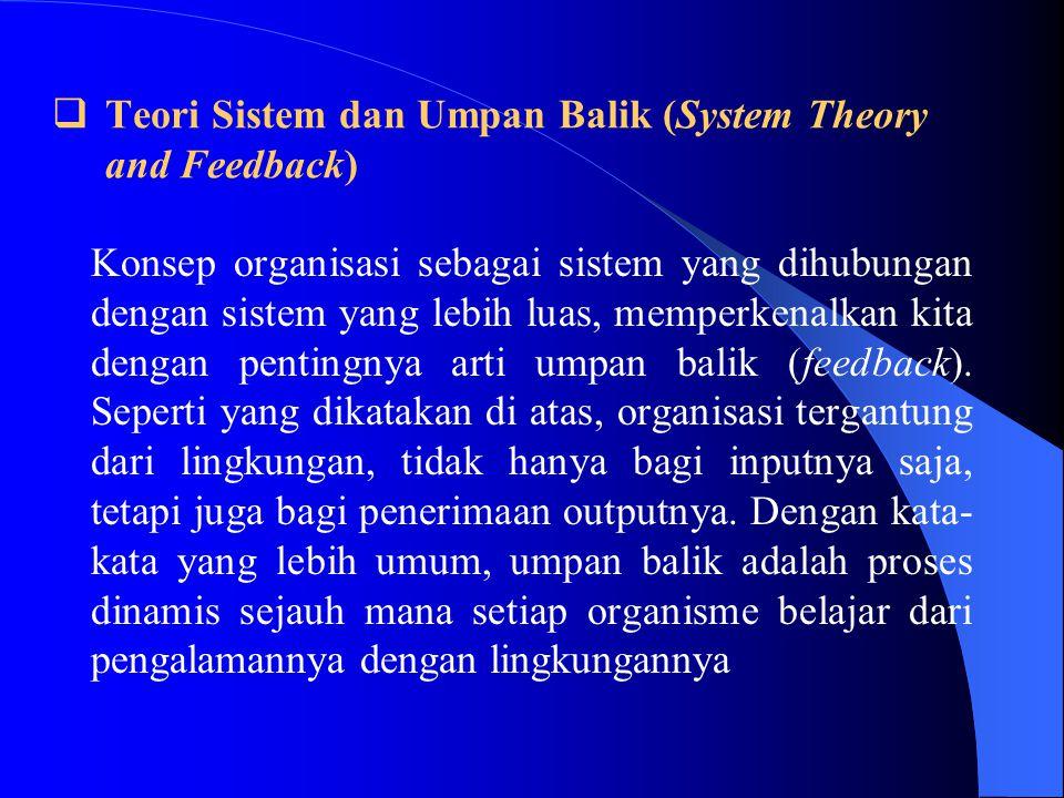 Konsep organisasi sebagai sistem yang dihubungan dengan sistem yang lebih luas, memperkenalkan kita dengan pentingnya arti umpan balik (feedback).