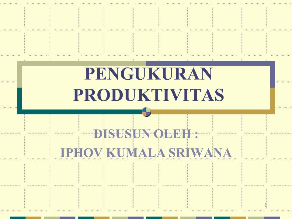 12 Produktivitas Total = Output/(total inputs) Produktivitas total merupakan rasio dari output total terhadap banyaknya input total.
