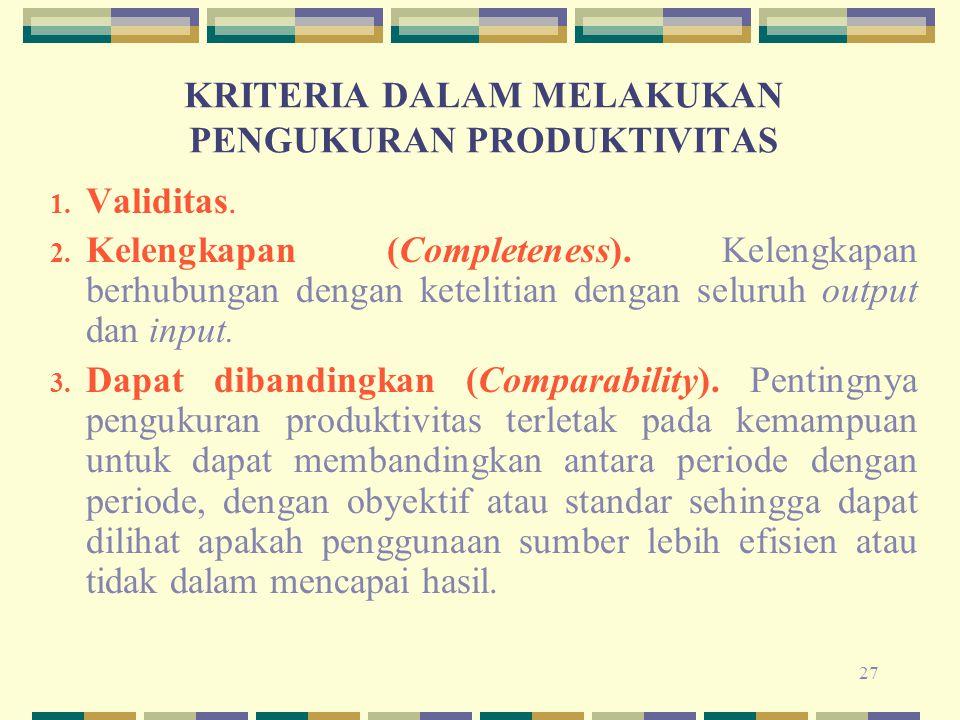27 KRITERIA DALAM MELAKUKAN PENGUKURAN PRODUKTIVITAS 1. Validitas. 2. Kelengkapan (Completeness). Kelengkapan berhubungan dengan ketelitian dengan sel