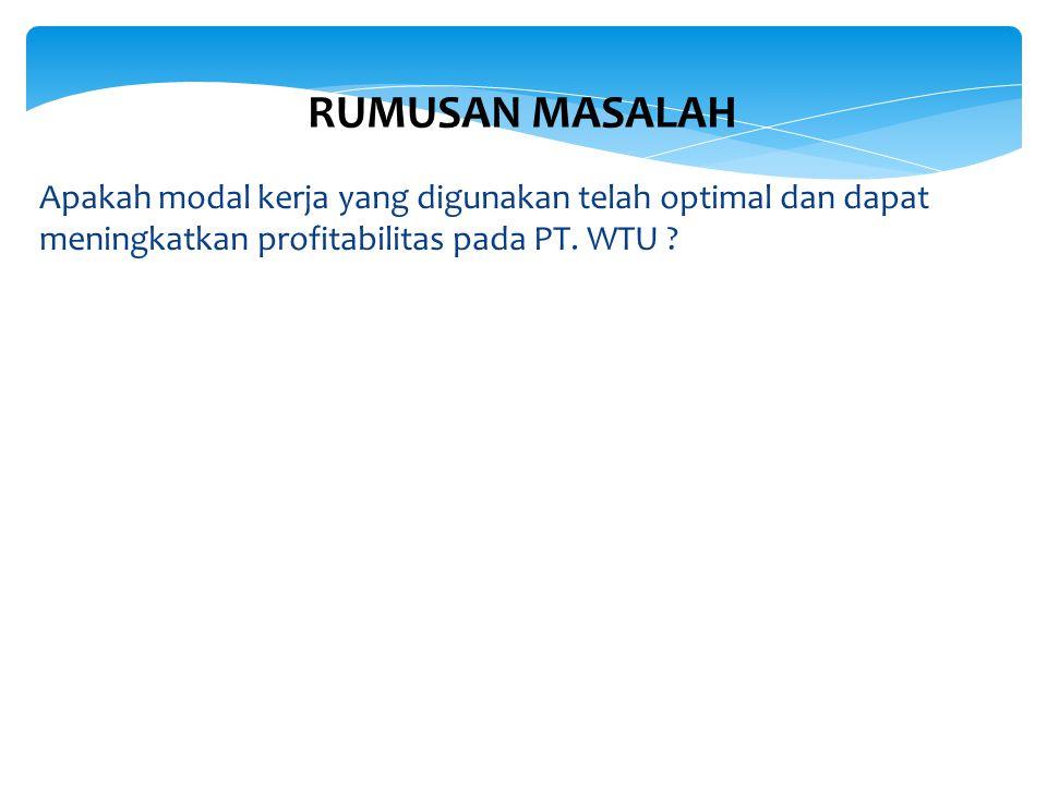 TUJUAN PENELITIAN 1.Untuk mengetahui penggunaan modal kerja serta pengelolaannya pada PT.