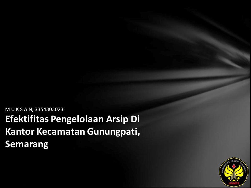 M U K S A N, 3354303023 Efektifitas Pengelolaan Arsip Di Kantor Kecamatan Gunungpati, Semarang