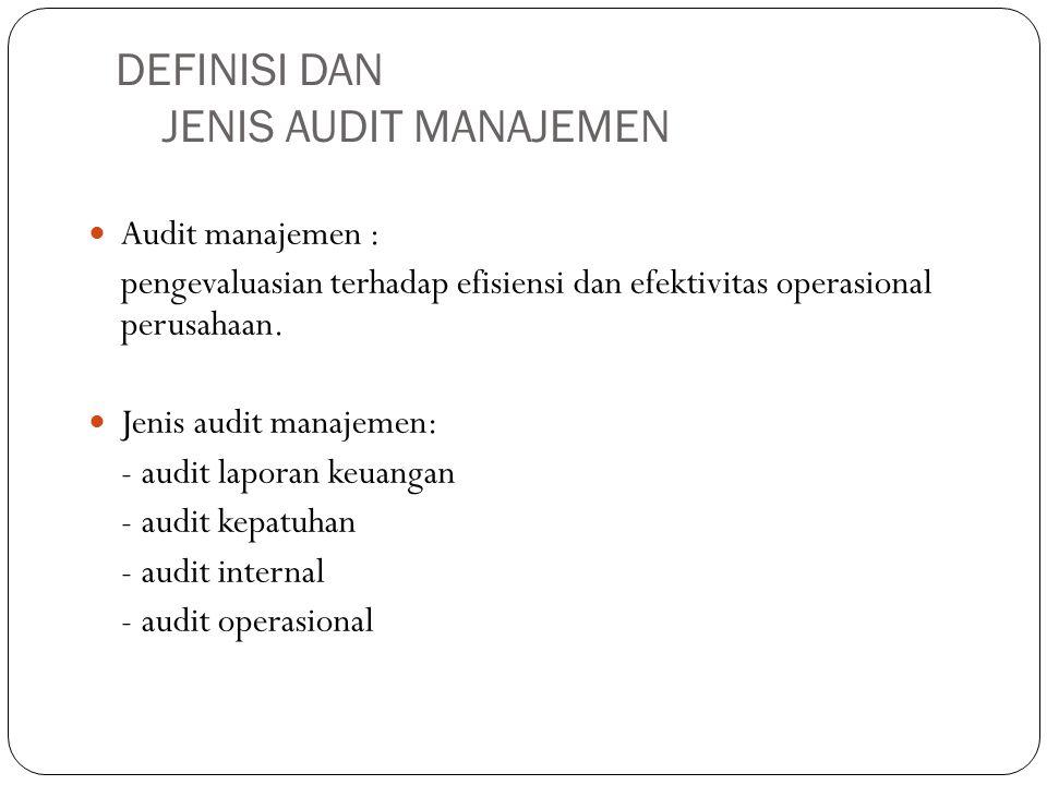 DEFINISI DAN JENIS AUDIT MANAJEMEN Audit manajemen : pengevaluasian terhadap efisiensi dan efektivitas operasional perusahaan. Jenis audit manajemen: