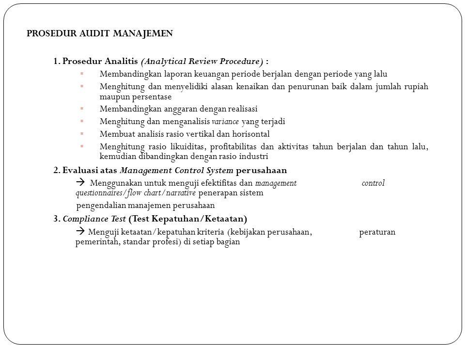 PROSEDUR AUDIT MANAJEMEN 1. Prosedur Analitis (Analytical Review Procedure) :  Membandingkan laporan keuangan periode berjalan dengan periode yang la