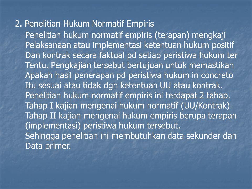 2. Penelitian Hukum Normatif Empiris Penelitian hukum normatif empiris (terapan) mengkaji Pelaksanaan atau implementasi ketentuan hukum positif Dan ko
