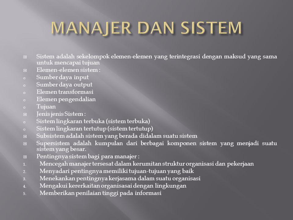  Sistem adalah sekelompok elemen-elemen yang terintegrasi dengan maksud yang sama untuk mencapai tujuan  Elemen-elemen sistem : o Sumber daya input