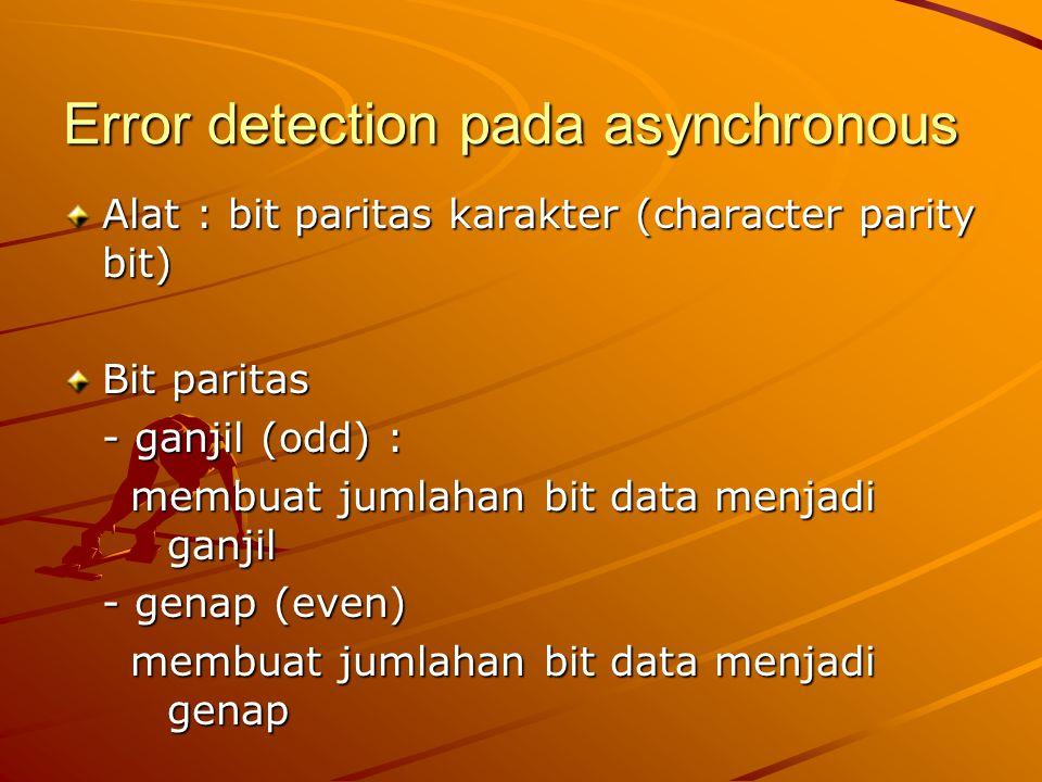 Error detection pada asynchronous Alat : bit paritas karakter (character parity bit) Bit paritas - ganjil (odd) : membuat jumlahan bit data menjadi ga