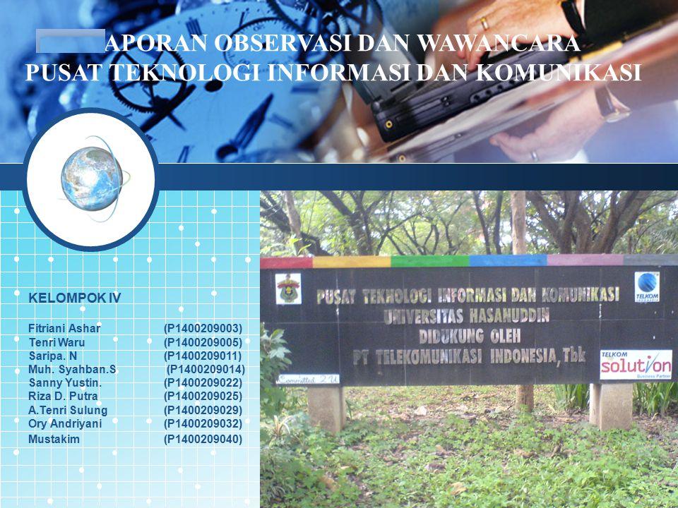 LOGO LAPORAN OBSERVASI DAN WAWANCARA PUSAT TEKNOLOGI INFORMASI DAN KOMUNIKASI KELOMPOK IV Fitriani Ashar(P1400209003) Tenri Waru (P1400209005) Saripa.