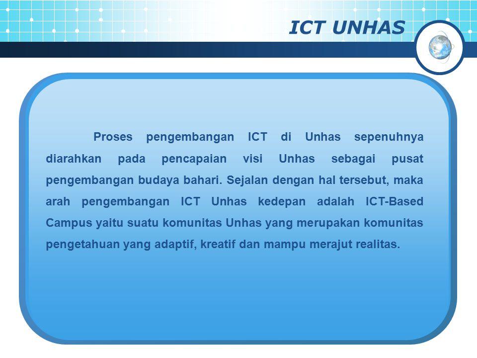 ICT UNHAS Proses pengembangan ICT di Unhas sepenuhnya diarahkan pada pencapaian visi Unhas sebagai pusat pengembangan budaya bahari. Sejalan dengan ha
