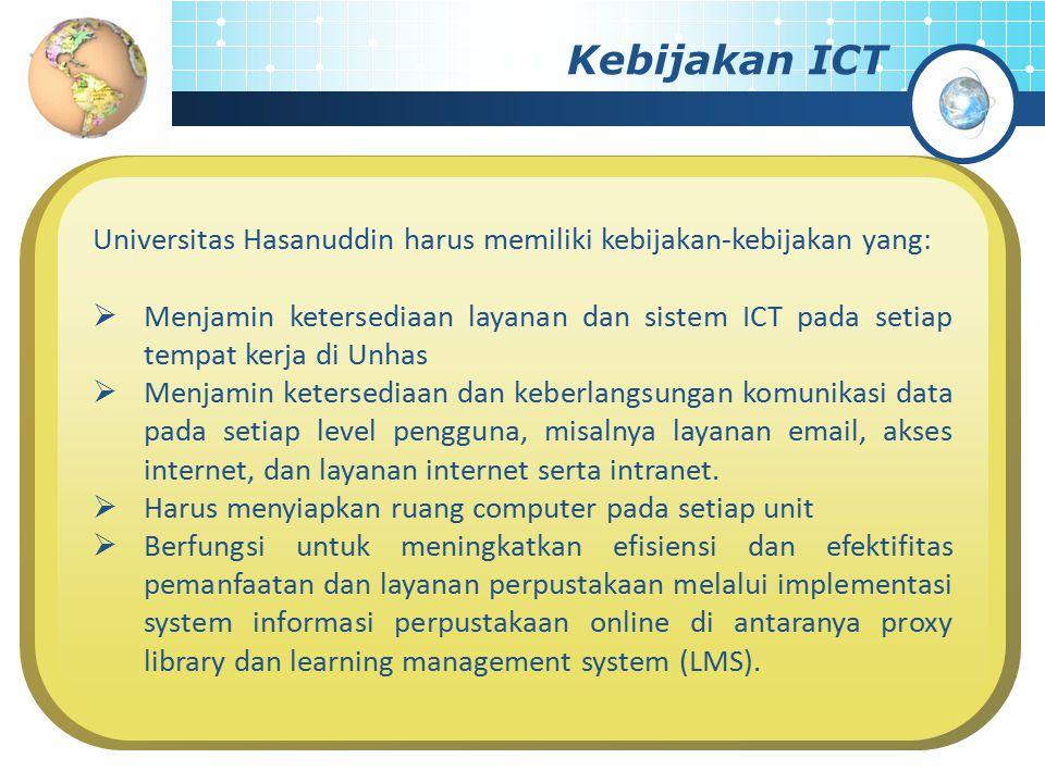 Kebijakan ICT Universitas Hasanuddin harus memiliki kebijakan-kebijakan yang:  Menjamin ketersediaan layanan dan sistem ICT pada setiap tempat kerja