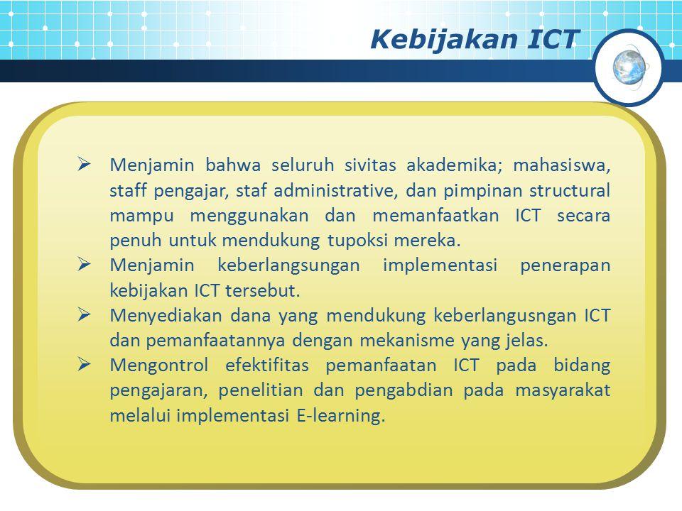 Kebijakan ICT  Menjamin bahwa seluruh sivitas akademika; mahasiswa, staff pengajar, staf administrative, dan pimpinan structural mampu menggunakan da