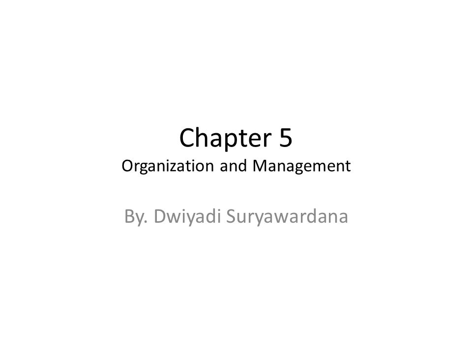 Chapter 5 Organization and Management By. Dwiyadi Suryawardana