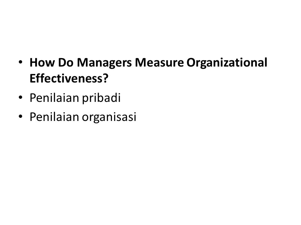 How Do Managers Measure Organizational Effectiveness? Penilaian pribadi Penilaian organisasi