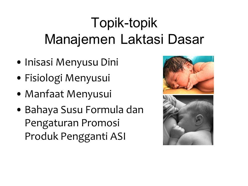 Topik-topik Manajemen Laktasi Dasar Inisasi Menyusu Dini Fisiologi Menyusui Manfaat Menyusui Bahaya Susu Formula dan Pengaturan Promosi Produk Penggan