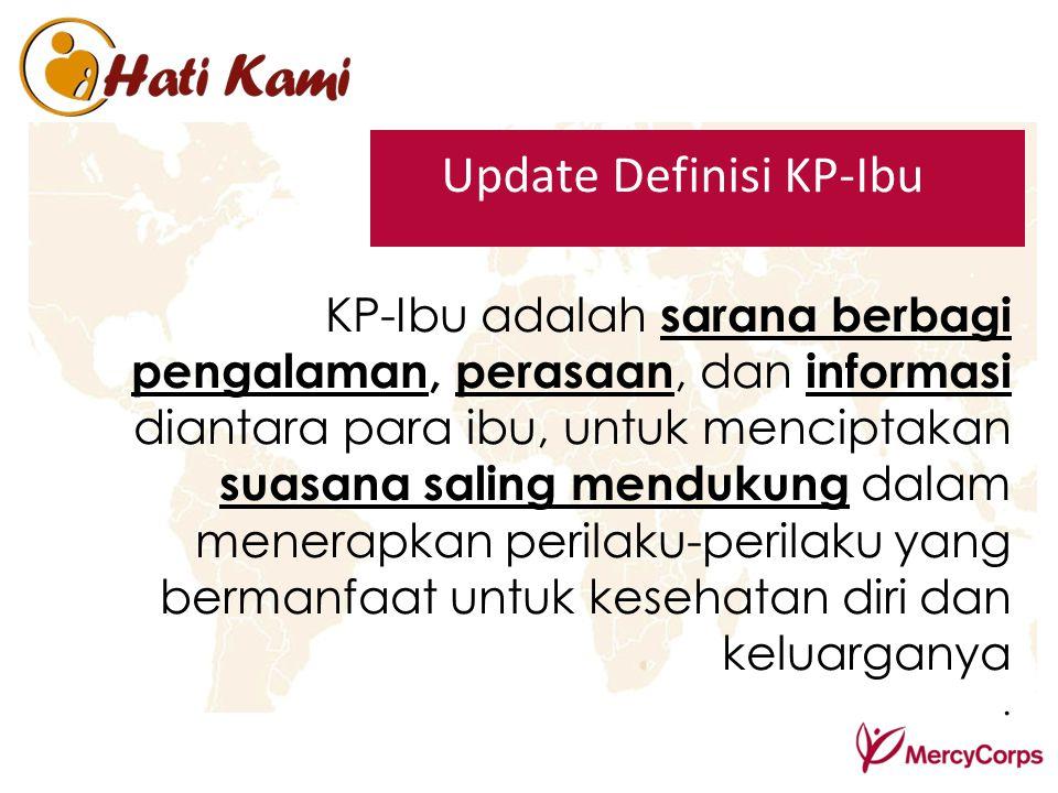 Update Definisi KP-Ibu KP-Ibu adalah sarana berbagi pengalaman, perasaan, dan informasi diantara para ibu, untuk menciptakan suasana saling mendukung