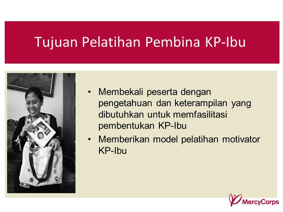 Membekali peserta dengan pengetahuan dan keterampilan yang dibutuhkan untuk memfasilitasi pembentukan KP-Ibu Memberikan model pelatihan motivator KP-I