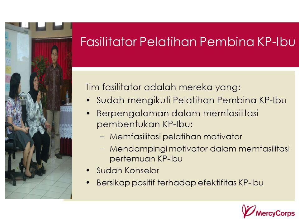 Tim fasilitator adalah mereka yang: Sudah mengikuti Pelatihan Pembina KP-Ibu Berpengalaman dalam memfasilitasi pembentukan KP-Ibu: –Memfasilitasi pela