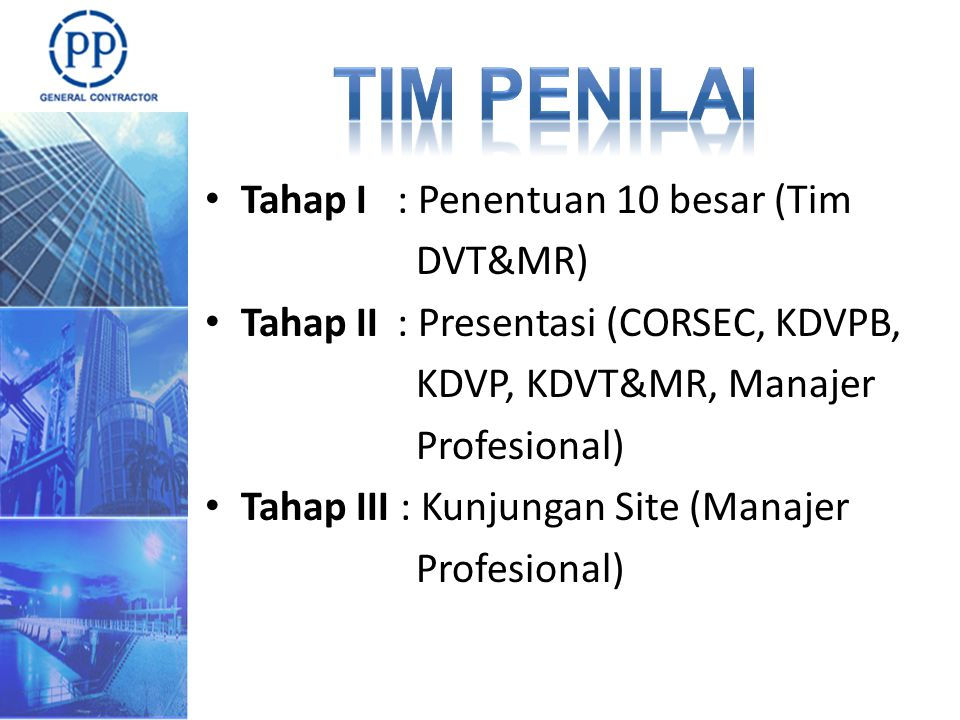Tahap I : Penentuan 10 besar (Tim DVT&MR) Tahap II : Presentasi (CORSEC, KDVPB, KDVP, KDVT&MR, Manajer Profesional) Tahap III : Kunjungan Site (Manajer Profesional)