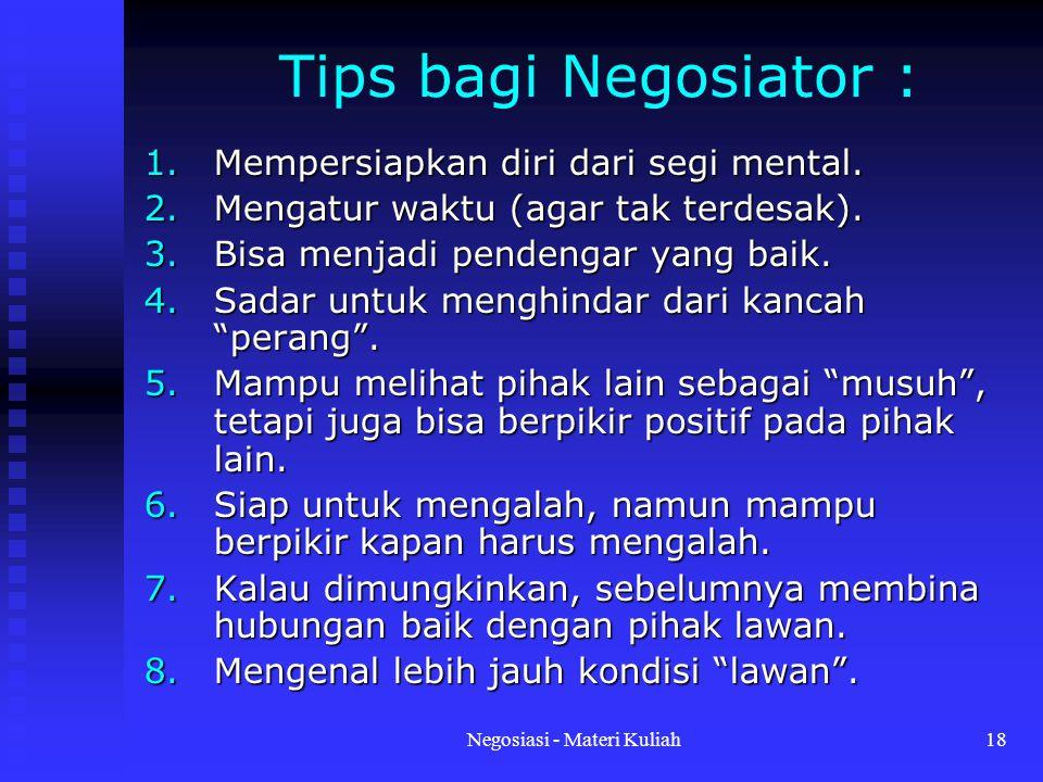 Negosiasi - Materi Kuliah18 Tips bagi Negosiator : 1.Mempersiapkan diri dari segi mental.