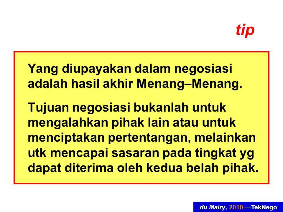 du Mairy, 2010 —TekNego tip Yang diupayakan dalam negosiasi adalah hasil akhir Menang–Menang. Tujuan negosiasi bukanlah untuk mengalahkan pihak lain a
