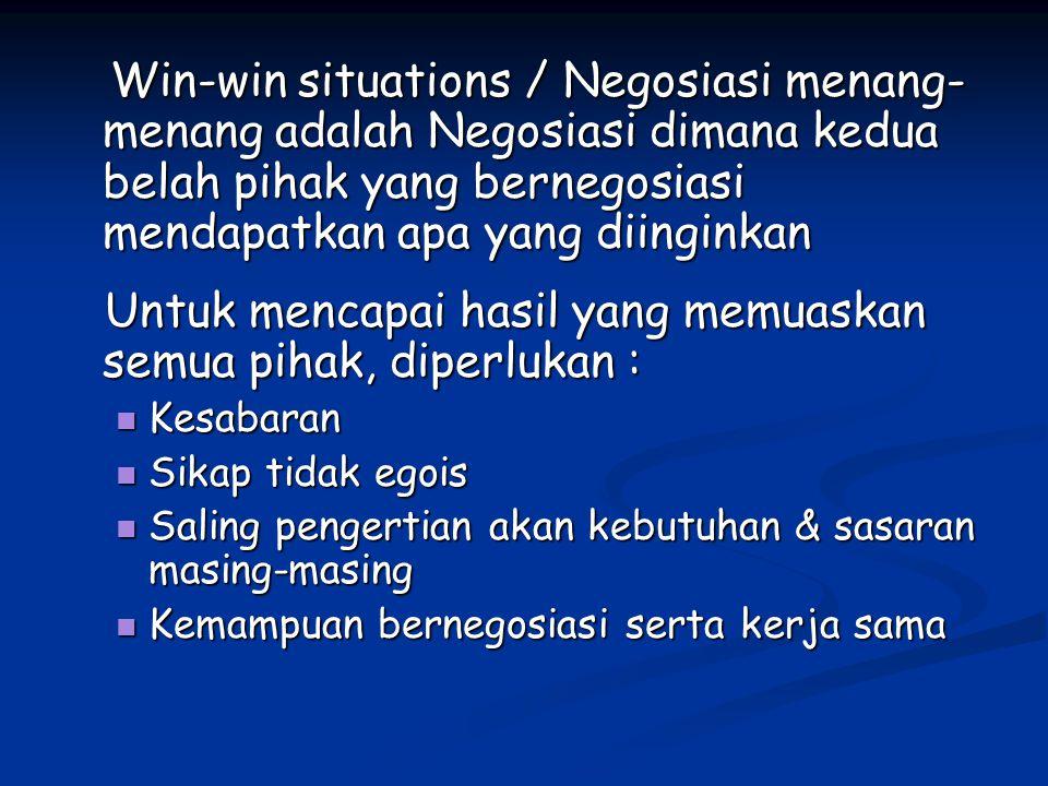 Win-win situations / Negosiasi menang- menang adalah Negosiasi dimana kedua belah pihak yang bernegosiasi mendapatkan apa yang diinginkan Win-win situ