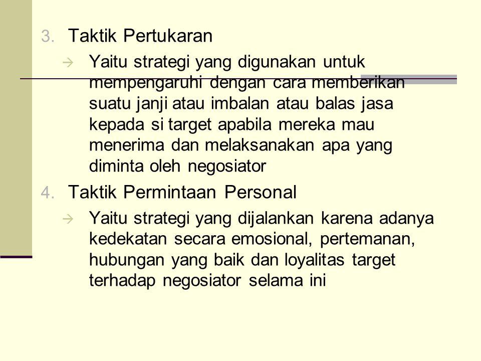 3. Taktik Pertukaran  Yaitu strategi yang digunakan untuk mempengaruhi dengan cara memberikan suatu janji atau imbalan atau balas jasa kepada si targ