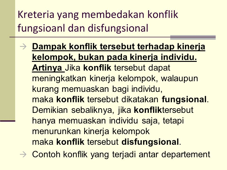 Kreteria yang membedakan konflik fungsioanl dan disfungsional  Dampak konflik tersebut terhadap kinerja kelompok, bukan pada kinerja individu. Artiny