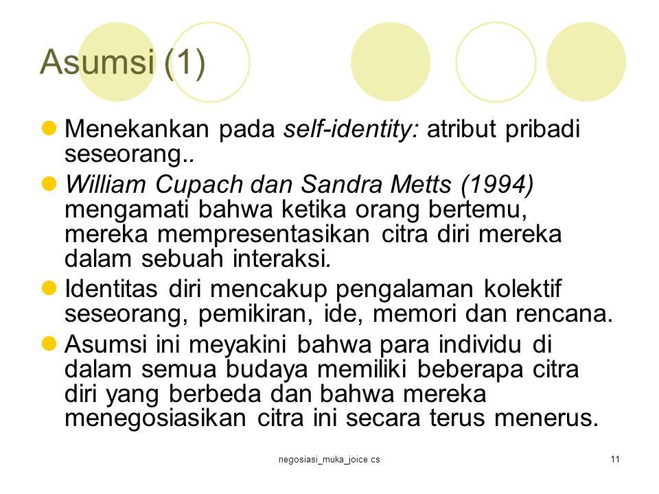 negosiasi_muka_joice cs11 Asumsi (1) Menekankan pada self-identity: atribut pribadi seseorang..