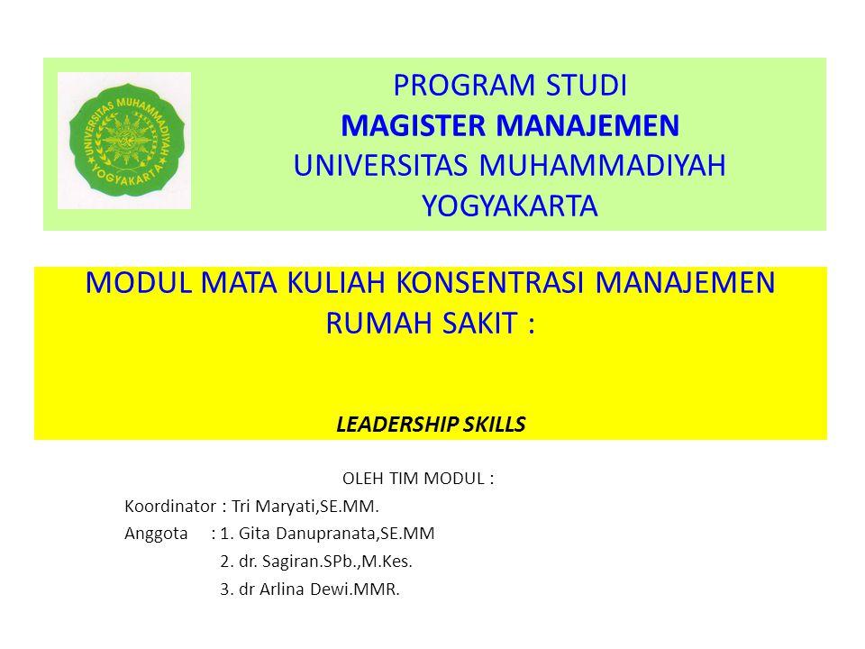 MODUL MATA KULIAH KONSENTRASI MANAJEMEN RUMAH SAKIT : LEADERSHIP SKILLS OLEH TIM MODUL : Koordinator : Tri Maryati,SE.MM.