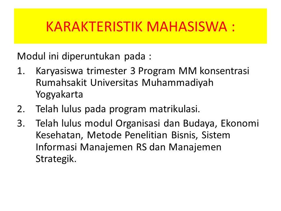 KARAKTERISTIK MAHASISWA : Modul ini diperuntukan pada : 1.Karyasiswa trimester 3 Program MM konsentrasi Rumahsakit Universitas Muhammadiyah Yogyakarta 2.Telah lulus pada program matrikulasi.