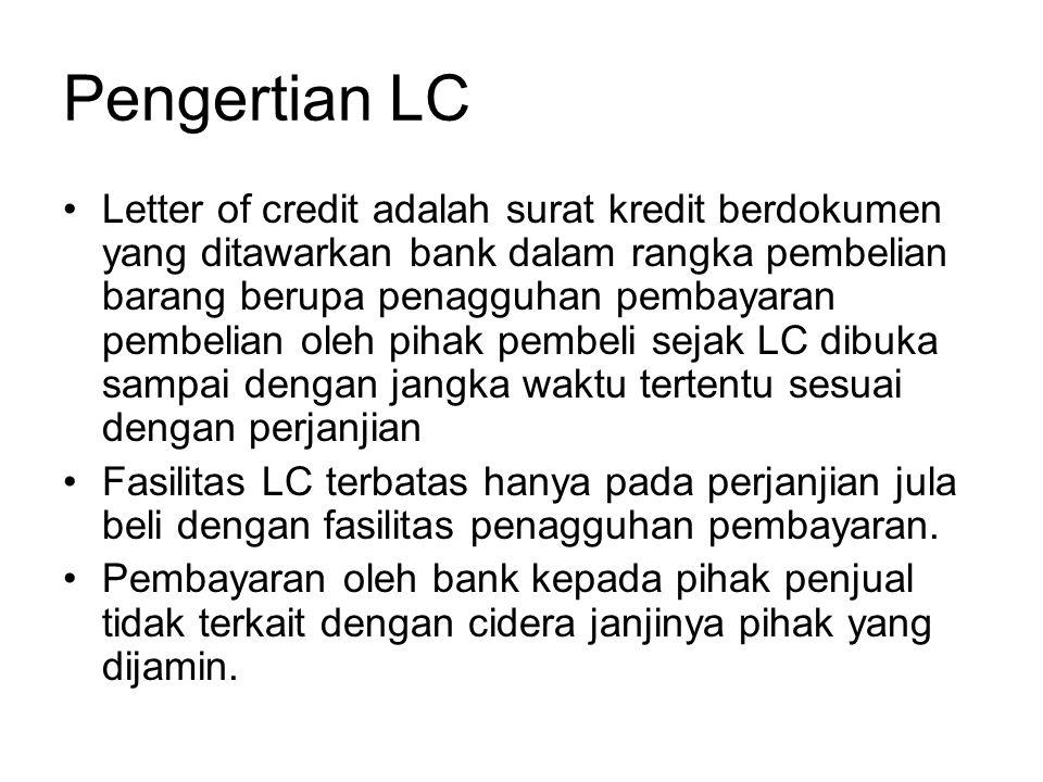 Pengertian LC Letter of credit adalah surat kredit berdokumen yang ditawarkan bank dalam rangka pembelian barang berupa penagguhan pembayaran pembelian oleh pihak pembeli sejak LC dibuka sampai dengan jangka waktu tertentu sesuai dengan perjanjian Fasilitas LC terbatas hanya pada perjanjian jula beli dengan fasilitas penagguhan pembayaran.