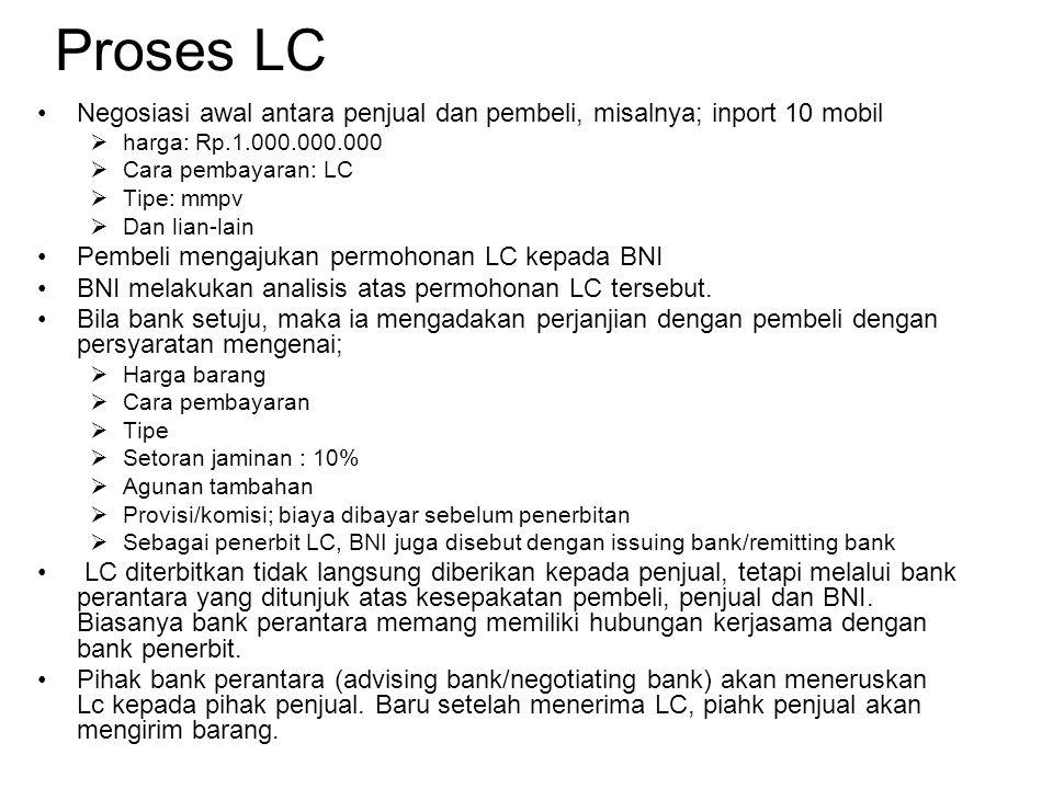 Proses LC Negosiasi awal antara penjual dan pembeli, misalnya; inport 10 mobil  harga: Rp.1.000.000.000  Cara pembayaran: LC  Tipe: mmpv  Dan lian-lain Pembeli mengajukan permohonan LC kepada BNI BNI melakukan analisis atas permohonan LC tersebut.